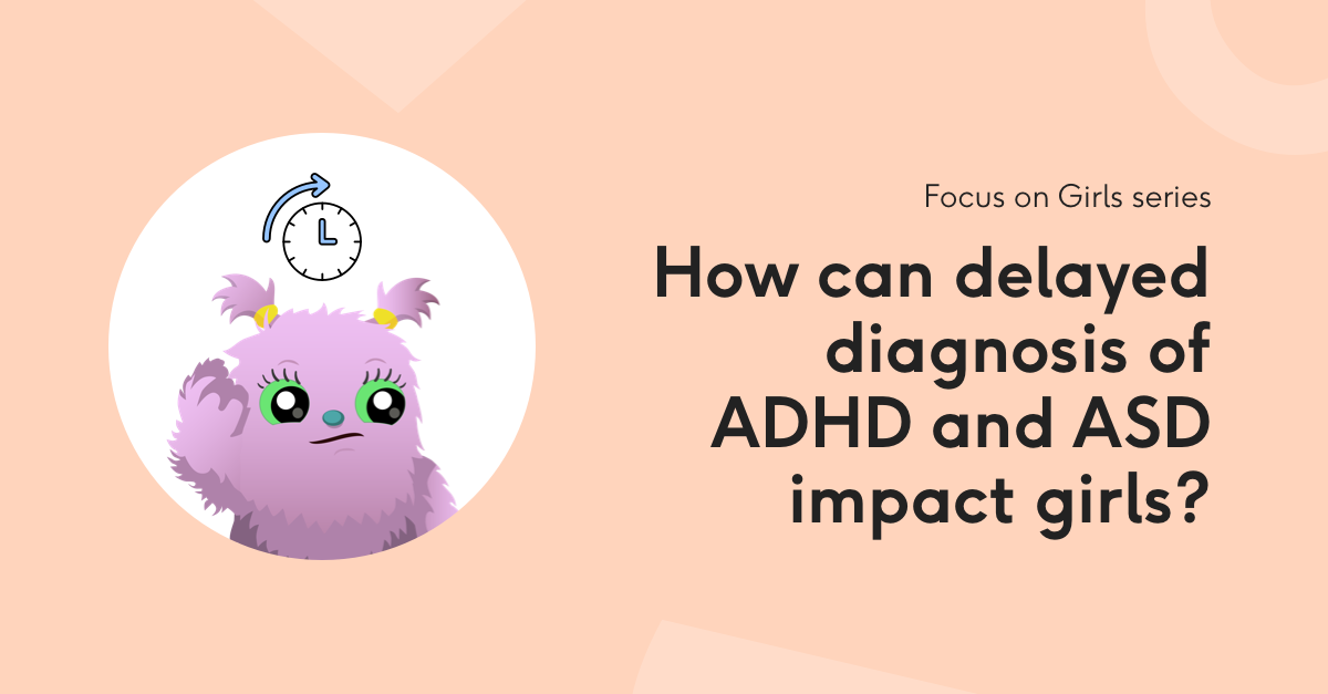 How can delayed diagnosis of ADHD and ASD impact girls?