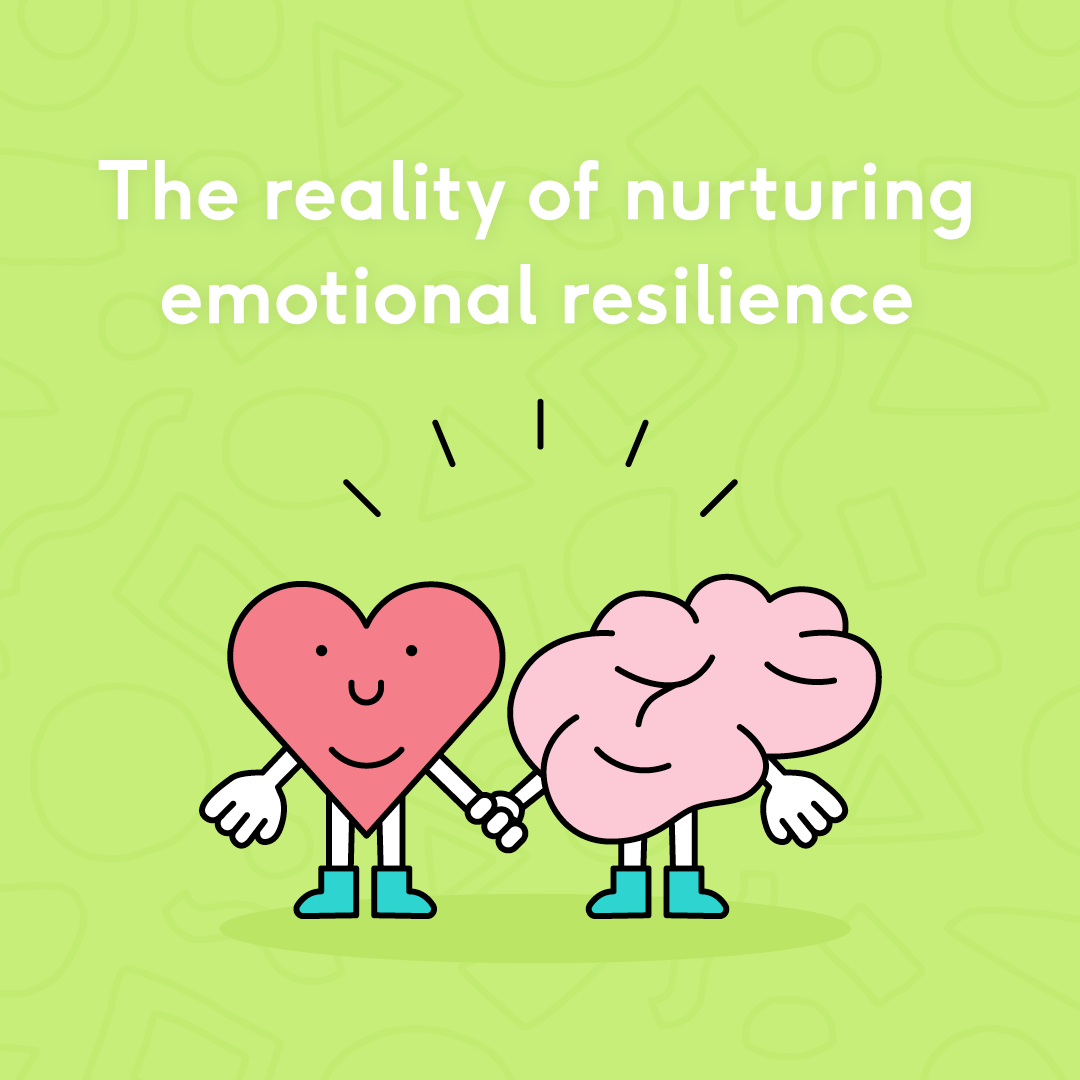 The reality of nurturing emotional resilience