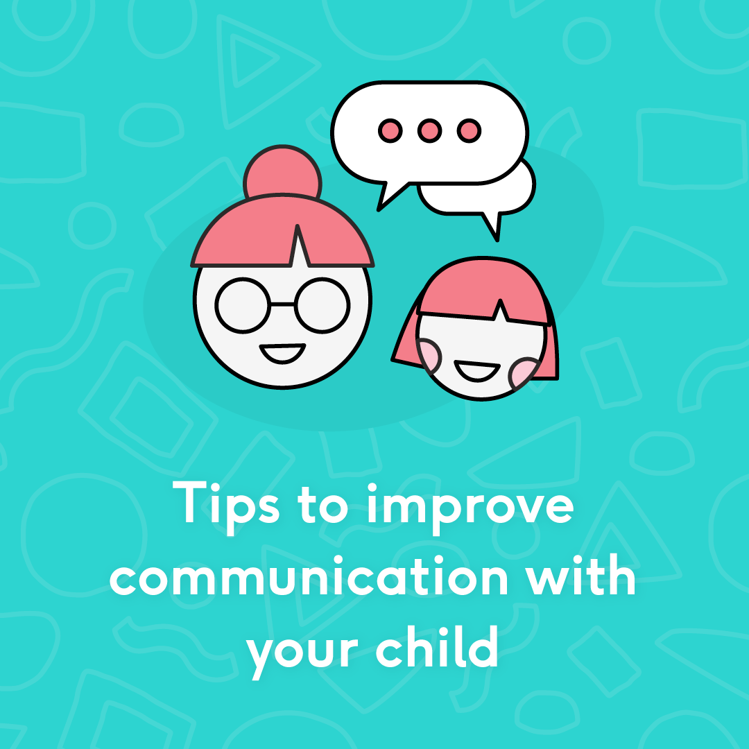 Tips to improve communication with your child
